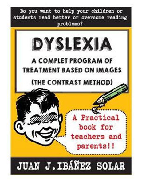 Dyslexia A complete treatment program based on images: (The contrast method)