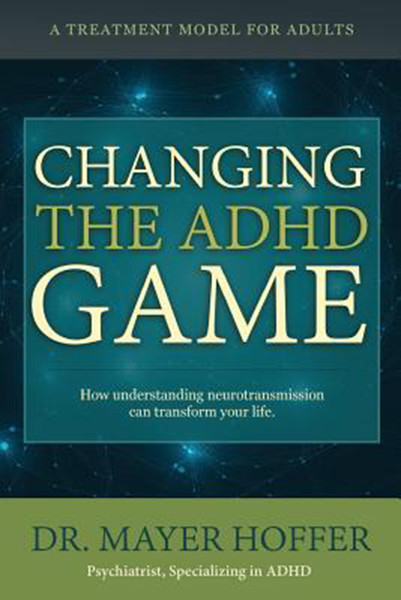 Changing the ADHD Game: How understanding neurotransmission can transform your life. A treatment model for adults