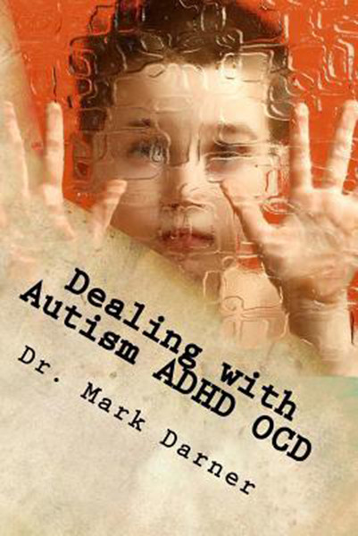 Dealing with Autism - ADHD - OCD: Drug Free Home Care Solutions for Developmental Delays