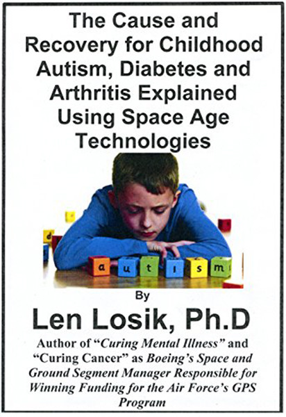 The Cause and Recovery for Childhood Autism, Diabetes and Arthritis Using Space Age Technology