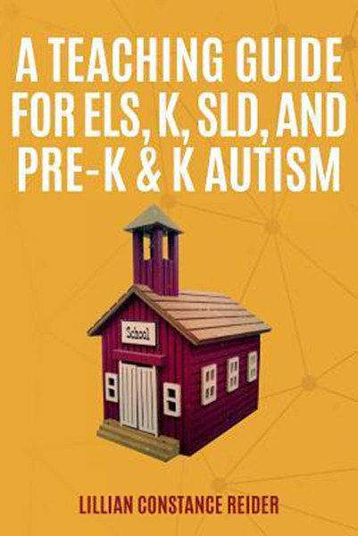 A Teaching Guide For ELS, K, SLD, and Pre-K & K Autism