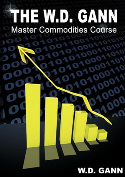 The W. D. Gann Master Commodity Course: Original Commodity Market Trading Course