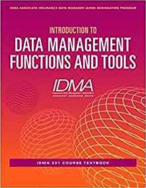 Introduction to Data Management Functions and Tools: IDMA 201 Course Textbook