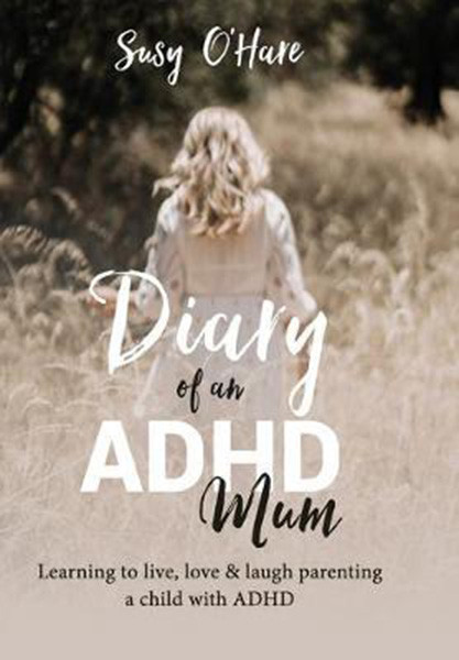 Diary of an ADHD Mum: Learning to live, love and laugh parenting a child with ADHD, Hardcover