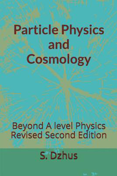 Particle Physics and Cosmology: Beyond a Level Physics Revised Second Edition