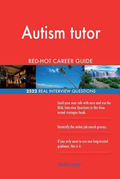 Autism tutor RED-HOT Career Guide; 2522 REAL Interview Questions