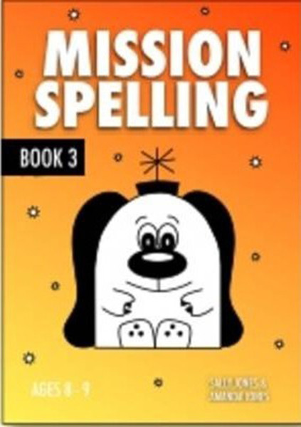 Mission Spelling Book 3: A Crash Course To Succeed In Spelling With Phonics (ages 7-11 years)