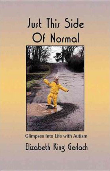 Just This Side of Normal: Glimpses Into Life with Autism