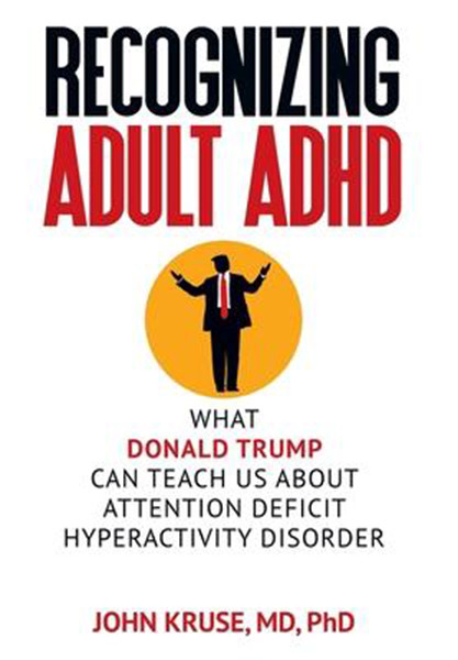 Recognizing Adult ADHD: What Donald Trump Can Teach Us About Attention Deficit Hyperactivity Disorder