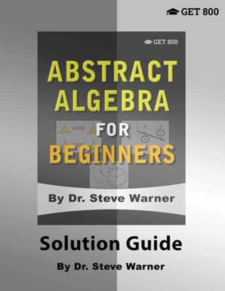 Abstract Algebra for Beginners - Solution Guide