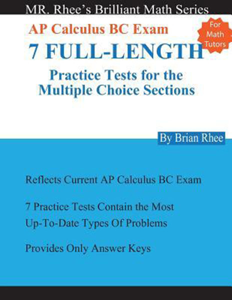 For Math Tutors: AP Calculus BC Exam 7 Full-Length Practice Tests for the Multiple Choice Sections: 7 Full-Length Practice Tests