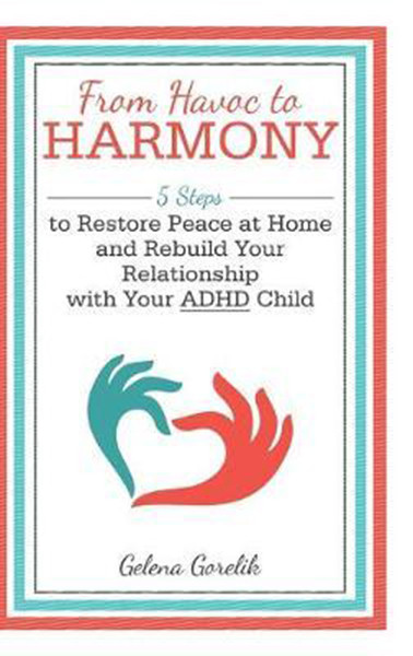 From Havoc to Harmony: 5 Steps to Restore Peace at Home and Rebuild Your Relationship with Your Adhd Child