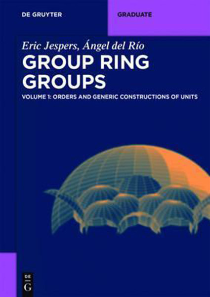 Group Ring Groups: Volume 1 - Orders and Generic Constructions of Units