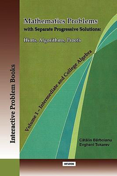 Mathematics Problems with Separate Progressive Solutions: Hints, Algorithms, Proofs. Volume 1 - Intermediate and College Algebra