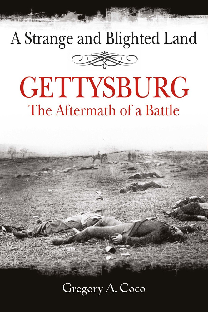 A Strange and Blighted Land: Gettysburg: The Aftermath of a Battle