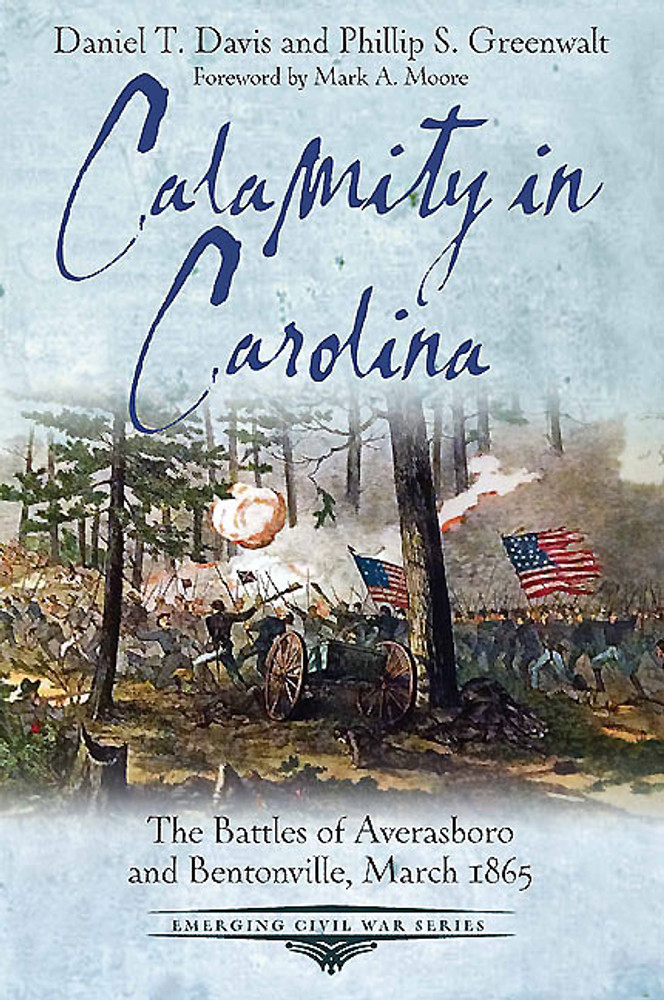 Calamity in Carolina: The Battles of Averasboro and Bentonville, March 1865