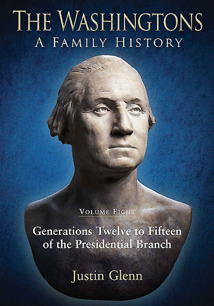 The Washingtons: A Family History, Volume 8: Generations Twelve to Fifteen of the Presidential Branch