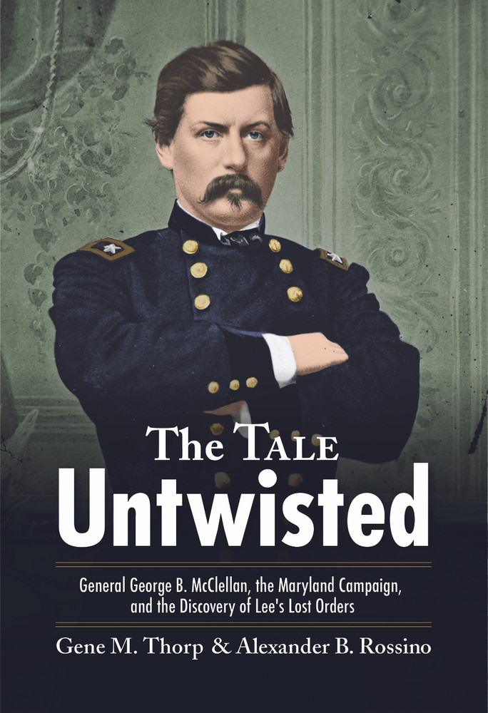 The Tale Untwisted: George McClellan and the Discovery of Lee's Lost Orders, September 13, 1862
