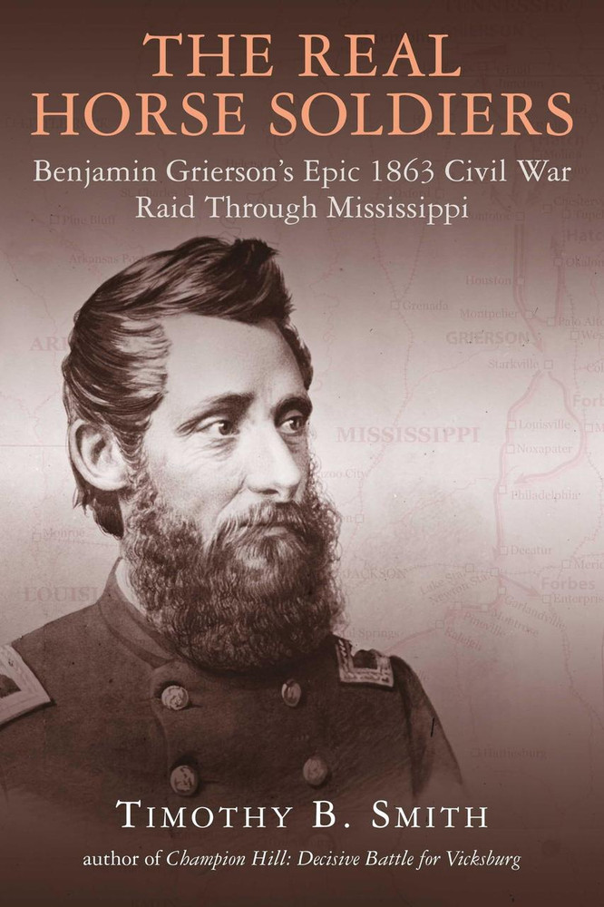The Real Horse Soldiers: Benjamin Grierson's Epic 1863 Civil War Raid Through Mississippi