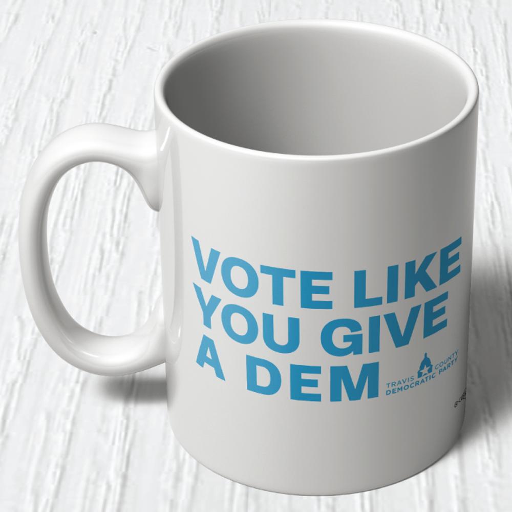 Vote Like You Give A Dem (11oz. Coffee Mug)
