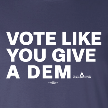 Vote Like You Give A Dem (Navy Blue Tee)