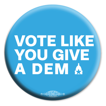 "Vote Like You Give A Dem (2.25"" Mylar Button -- Pack Of Two!)"