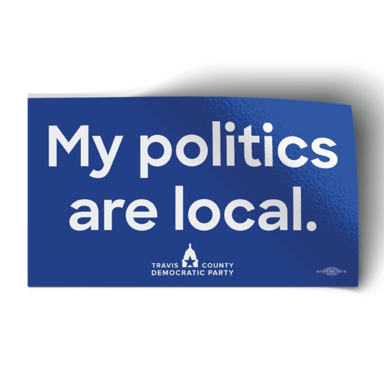 """My Politics Are Local (7"""" x 4"""" Vinyl Bumper Sticker)"""