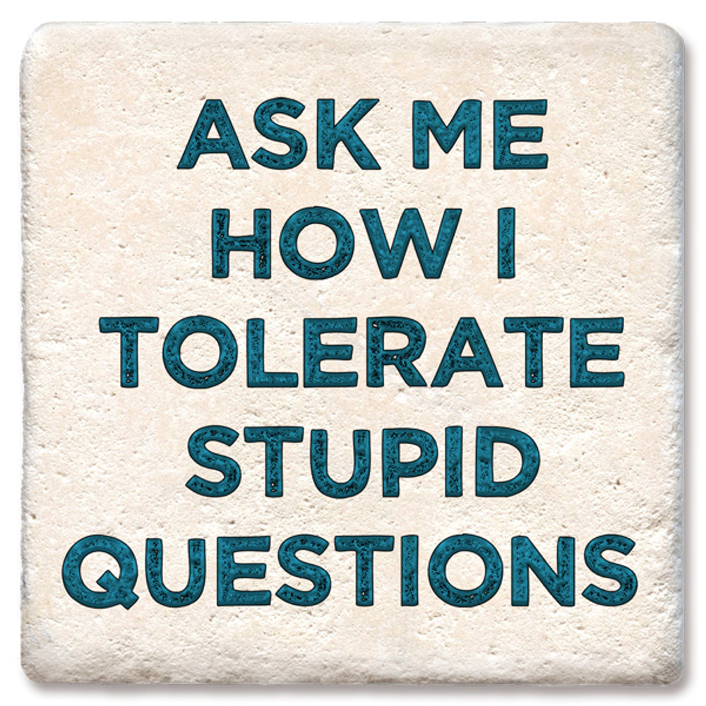 COASTER ASK ME HOW I TOLERATE STUPID QUESTIONS