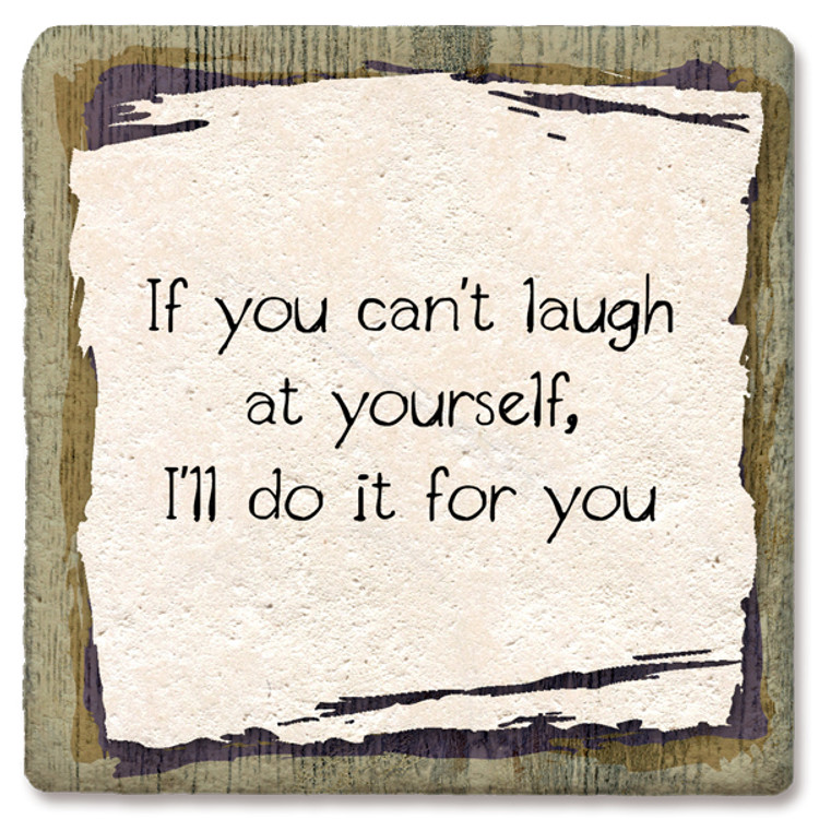 IF YOU CAN'T LAUGH AT YOURSELF COASTER