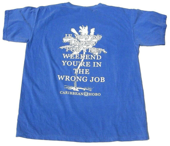If you're living for the weekend....you're in the wrong job. T-shirt