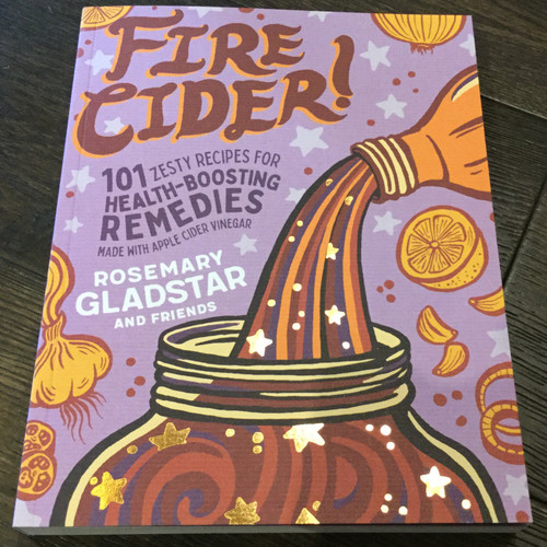 Fire Cider! Zesty Recipes by Rosemary Gladstar
