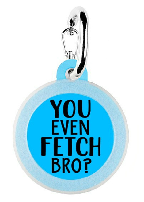 Your Even Fetch Bro Pet Tag