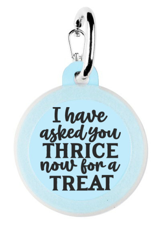 Asked Thrice for a Treat Dog Tag