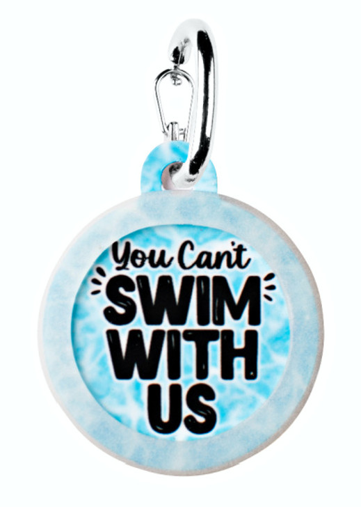 You Can't Swim With Us Dog ID Tag