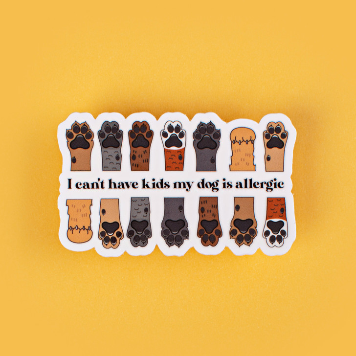 I Can't Have Kids My Dog is Allergic Sticker