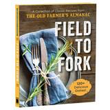 The Old Farmer's Almanac Field to Fork Cookbook