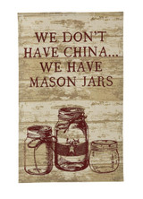 Cotton dishtowel, printed with We don't have china, we have mason jars.