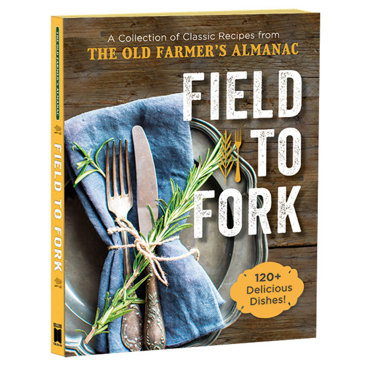 The Old Farmer's Almanac Field to Fork Cookbook