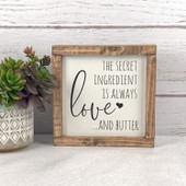The Secret Ingredient Is Always Love And Butter Sign
