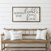 Farmhouse Always Stay Humble and Kind Sign