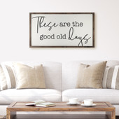 These Are The Good Old Days Large Farmhouse Sign