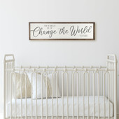 Even The Smallest One Can Change The World Nursery Sign