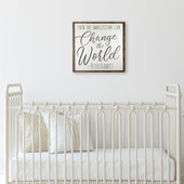 Even The Smallest One Can Change The World Nursery Wood Sign