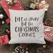 Life Is Short Eat The Christmas Cookies Pillow