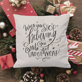 When You Stop Believing In Santa You Get Underwear Pillow Cover