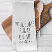 Pour Some Sugar On Me Tea Towel
