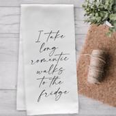I Take Long Romantic Walks To The Fridge Funny Tea Towel