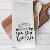 When I Dip You Dip We Dip Tea Towel