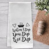 When I Dip You Dip We Dip Funny Tea Towel