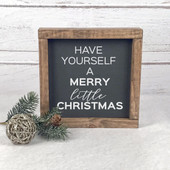 Have Yourself A Merry Little Christmas Farmhouse Sign